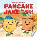 Pancake Jake and Wally Waffle