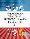 IMPARIAMO A TRACCIARE ALFABETO. Libro Per Bambini Età 3+