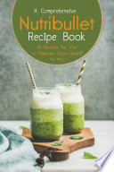 A Comprehensive Nutribullet Recipe Book