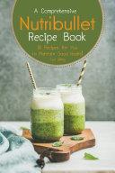 A Comprehensive Nutribullet Recipe Book