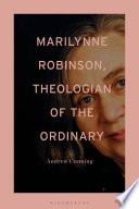 Marilynne Robinson  Theologian of the Ordinary