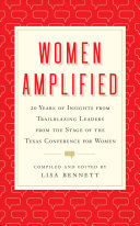 link to Women amplified : 20 years of insights from trailblazing leaders from the stage of The Texas Conference for Women in the TCC library catalog