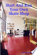 Start and Run Your Own Skate Shop