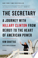 The Secretary  A Journey with Hillary Clinton from Beirut to the Heart of American Power Book