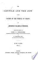 The Gentile and the Jew in the Courts of the Temple of Christ: an Introduction to the History of Christianity. From the German ... by N. Darnell