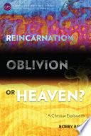 Free Reincarnation, Oblivion or Heaven? Read Online