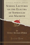 School Lectures on the Electra of Sophocles and Macbeth ...