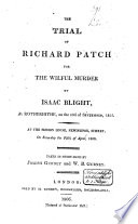 The Trial of Richard Patch for the Wilful Murder of Isaac Blight  at Rotherhithe  on the 23rd of September 1805