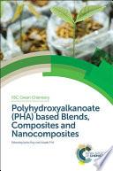 Polyhydroxyalkanoate  PHA  based Blends  Composites and Nanocomposites