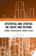 Dystopias and Utopias on Earth and Beyond