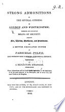 Strong Admonitions to the several Citizens of London and Westminster  wherein are suggested means of security     by a better regulated system of Parochial Police     By a Reflecting Stranger