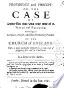 Providence And Precept Or The Case Of Doing Evil That Good May Come Of It Stated And Resolved According To Scripture Reason And The Primitive Practice Of The Church Of England With A More Particular Respect To A Late Case Of Allegiance C And Its Vindication In A Letter To The Author W Sherlock