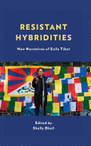 Resistant Hybridities : New Narratives of Exile Tibet