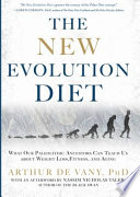 """The New Evolution Diet: What Our Paleolithic Ancestors Can Teach Us about Weight Loss, Fitness, and Aging"" by Arthur De Vany, Nassim Nicholas Taleb"