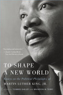 To Shape a New World - Essays on the Political Philosophy of Martin Luther King, Jr