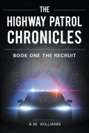 The Highway Patrol Chronicles: Book One The Recruit