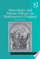 Masculinity and Marian Efficacy in Shakespeare s England