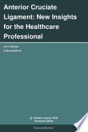 Anterior Cruciate Ligament: New Insights for the Healthcare Professional: 2013 Edition