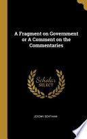 A Fragment on Government Or a Comment on the Commentaries