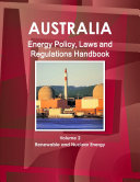 Australia Energy Policy  Laws and Regulations Handbook Volume 2 Renewable and Nuclear Energy
