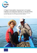 A rapid vulnerability assessment of coastal habitats and selected species to climate risks in Chanthaburi and Trat (Thailand), Koh Kong and Kampot (Cambodia), and Kien Giang, Ben Tre, Soc Trang and Can Gio (Vietnam)
