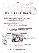 Les oeuvres spirituelles du B. Père Jean de la Croix. le tout traduit par le R. P. Cyprien de la Nativité de la Vierge