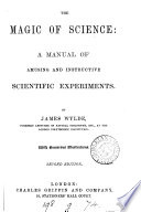 The magic of science  a manual of easy scientific experiments Book