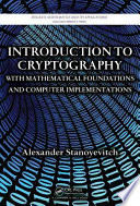 Introduction to Cryptography with Mathematical Foundations and Computer Implementations