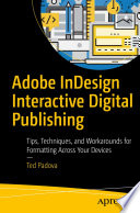 Adobe InDesign Interactive Digital Publishing  : Tips, Techniques, and Workarounds for Formatting Across Your Devices