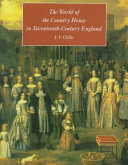 The World of the Country House in Seventeenth century England Book PDF