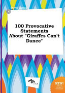 100 Provocative Statements about Giraffes Can t Dance Book