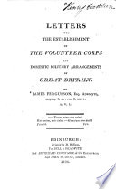 Letters Upon the Establishment of the Volunteer Corps and Domestic Military Arrangements of Great Britain