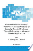Novel Metathesis Chemistry  Well Defined Initiator Systems for Specialty Chemical Synthesis  Tailored Polymers and Advanced Material Applications