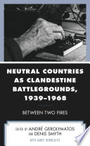 Neutral Countries as Clandestine Battlegrounds, 1939–1968