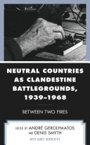 Neutral Countries as Clandestine Battlegrounds  1939   1968