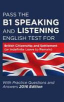 Pass the B1 Speaking and Listening English Test for British Citizenship and Settlement  or Indefinite Leave to Remain  with Practice Questions and Answers