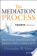 """""""The Mediation Process: Practical Strategies for Resolving Conflict"""" by Christopher W. Moore"""