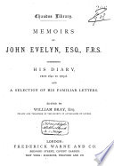 Memoirs of John Evelyn Comprising His Diary from 1641 to 1705-6  : And a Selection of His Familiar Letters