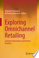 """Exploring Omnichannel Retailing: Common Expectations and Diverse Realities"" by Wojciech Piotrowicz, Richard Cuthbertson"