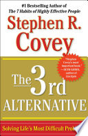 """The 3rd Alternative: Solving Life's Most Difficult Problems"" by Stephen R. Covey"