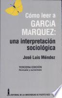 Cómo leer a García Márquez  : una interpretación sociológica