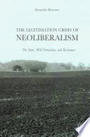 The Legitimation Crisis of Neoliberalism  : The State, Will-Formation, and Resistance
