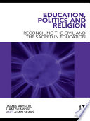 Education, Politics and Religion  : Reconciling the Civil and the Sacred in Education