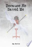 Because He Saved Me