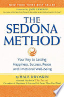 """The Sedona Method: Your Key to Lasting Happiness, Success, Peace and Emotional Well-Being"" by Hale Dwoskin, Lester Levenson"