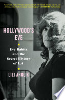 link to Hollywood's Eve : Eve Babitz and the secret history of L.A. in the TCC library catalog