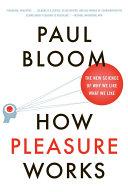 How Pleasure Works: The New Science of Why We Like What We Like Pdf/ePub eBook