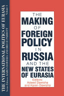 The International Politics of Eurasia  v  4  The Making of Foreign Policy in Russia and the New States of Eurasia