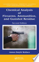 Chemical Analysis of Firearms  Ammunition  and Gunshot Residue