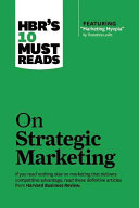HBR's 10 Must Reads on Strategic Marketing (with featured article ÒMarketing Myopia,Ó by Theodore Levitt)